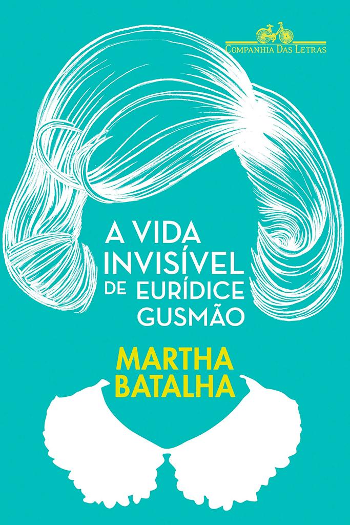A capa do livro  A Vida Invisível de Eurídice Gusmão conta com um fundo verde água e a silhueta do penteado e a gola da roupa da protagonista, numa ilustração em branco.